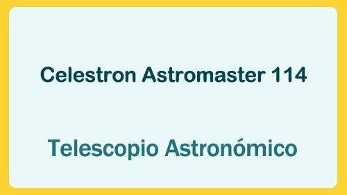opiniones celestron astromaster 114eq